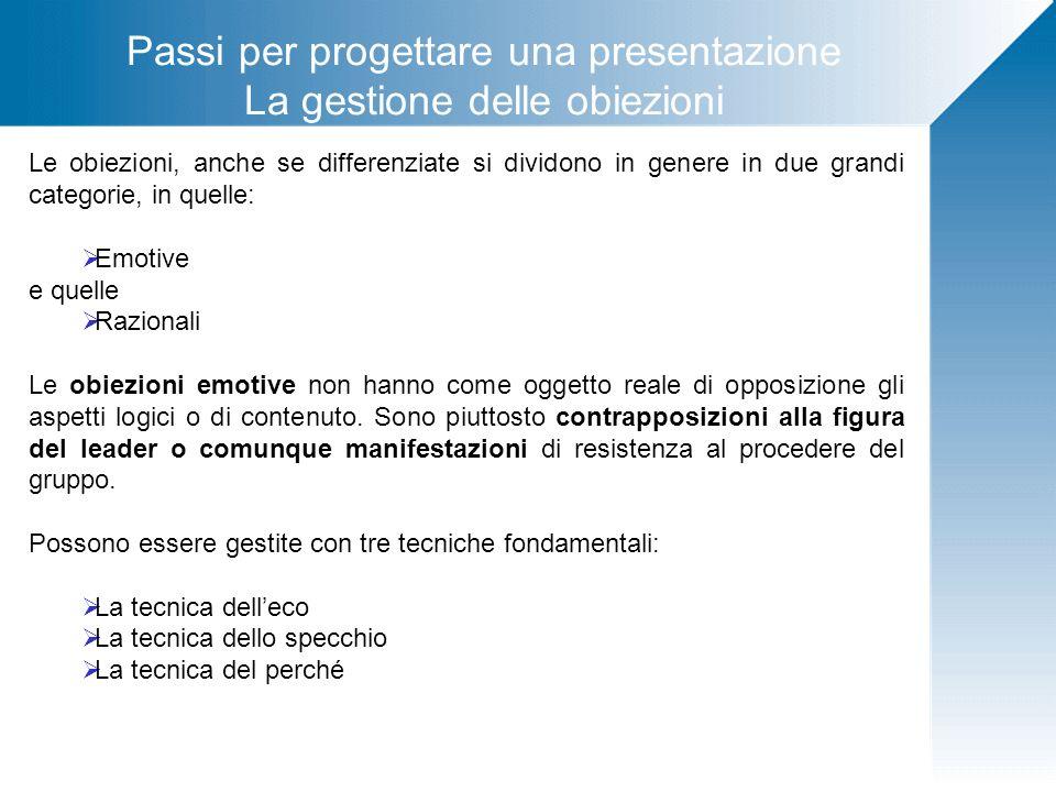 Passi per progettare una presentazione La gestione delle obiezioni Le obiezioni, anche se differenziate si dividono in genere in due grandi categorie,