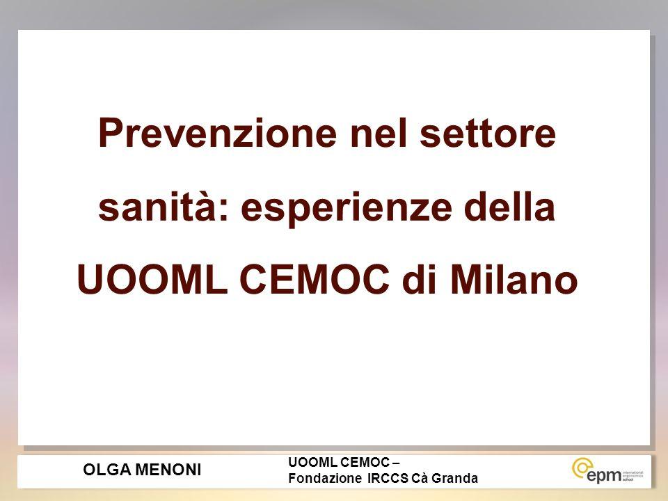 Prevenzione nel settore sanità: esperienze della UOOML CEMOC di Milano OLGA MENONI UOOML CEMOC – Fondazione IRCCS Cà Granda