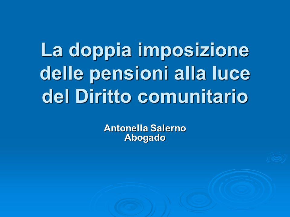 La doppia imposizione delle pensioni alla luce del Diritto comunitario Antonella Salerno Abogado