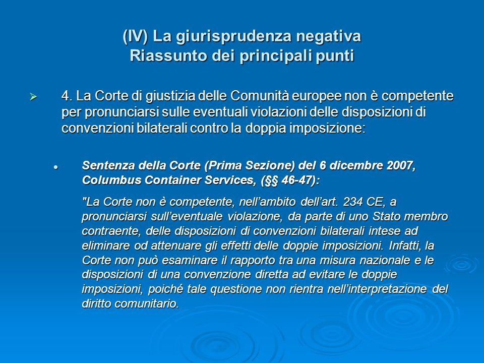 (IV) La giurisprudenza negativa Riassunto dei principali punti 4. La Corte di giustizia delle Comunità europee non è competente per pronunciarsi sulle