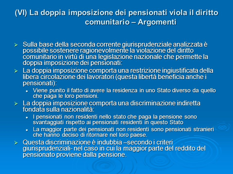(VI) La doppia imposizione dei pensionati viola il diritto comunitario – Argomenti Sulla base della seconda corrente giurisprudenziale analizzata è po