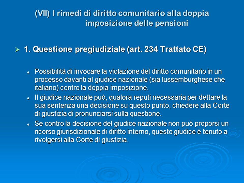 (VII) I rimedi di diritto comunitario alla doppia imposizione delle pensioni 1. Questione pregiudiziale (art. 234 Trattato CE) 1. Questione pregiudizi