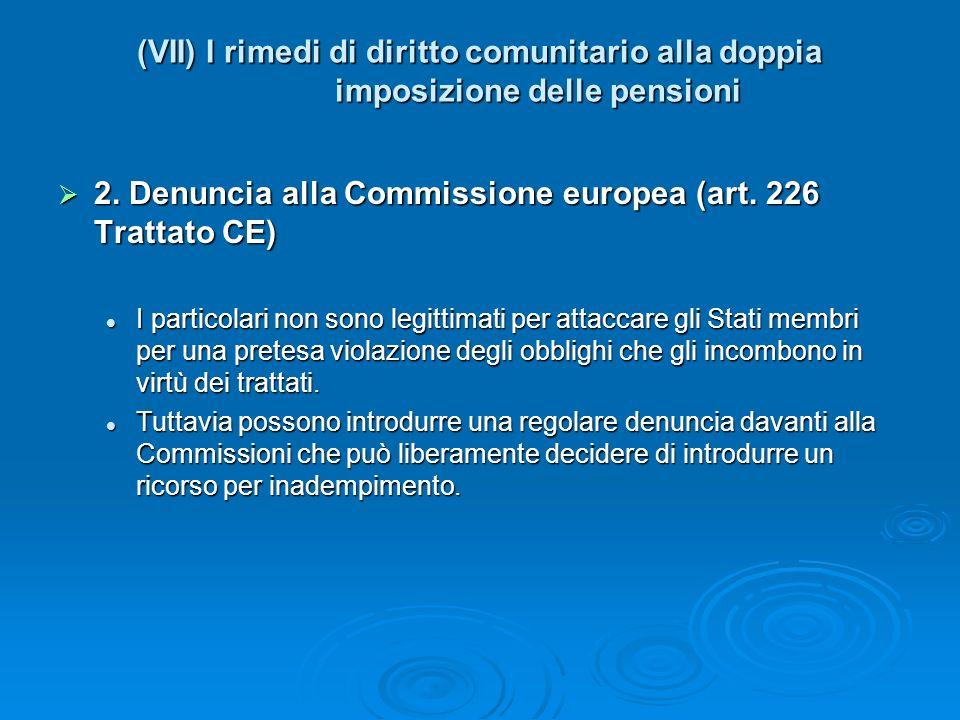 (VII) I rimedi di diritto comunitario alla doppia imposizione delle pensioni 2. Denuncia alla Commissione europea (art. 226 Trattato CE) 2. Denuncia a