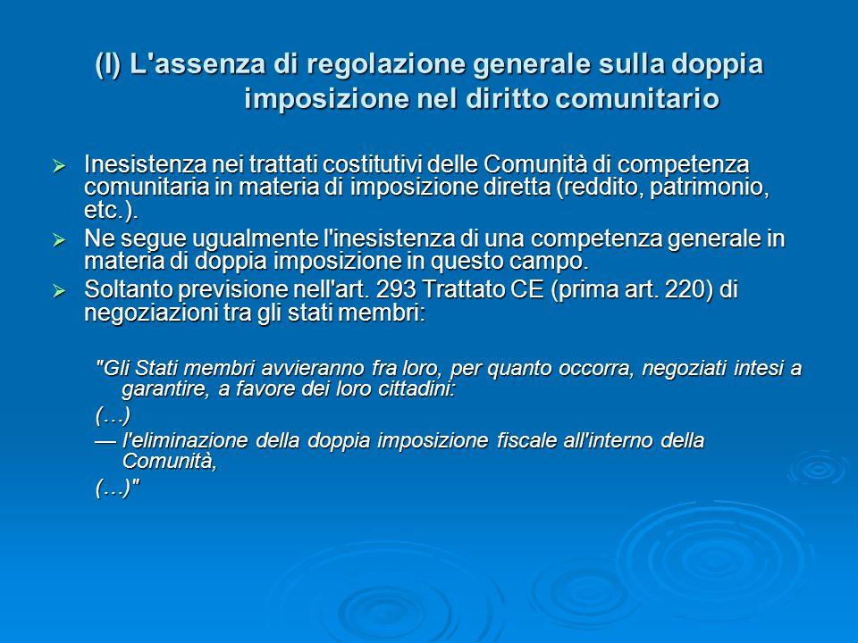 (I) L'assenza di regolazione generale sulla doppia imposizione nel diritto comunitario Inesistenza nei trattati costitutivi delle Comunità di competen