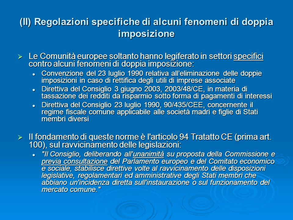 (III) Regolazione particolare sulla doppia imposizione in materia di pensioni Comunicazione della Commissione al Consiglio, al Parlamento Europeo e al Comitato economico e sociale- L eliminazione degli ostacoli fiscali all erogazione transfrontaliera di pensioni aziendali e professionali del 19.4.2001 (COM/2001/0214 def.) Comunicazione della Commissione al Consiglio, al Parlamento Europeo e al Comitato economico e sociale- L eliminazione degli ostacoli fiscali all erogazione transfrontaliera di pensioni aziendali e professionali del 19.4.2001 (COM/2001/0214 def.) Non ha valore giuridico obbligatorio.