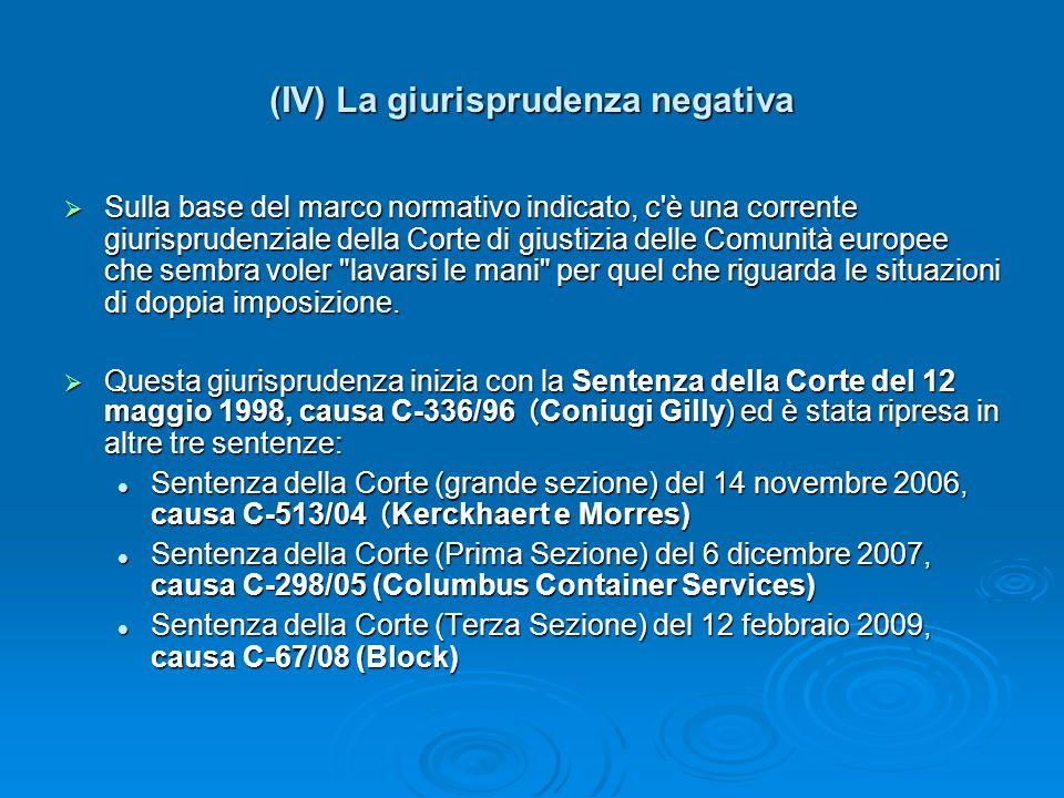 (IV) La giurisprudenza negativa Sulla base del marco normativo indicato, c'è una corrente giurisprudenziale della Corte di giustizia delle Comunità eu
