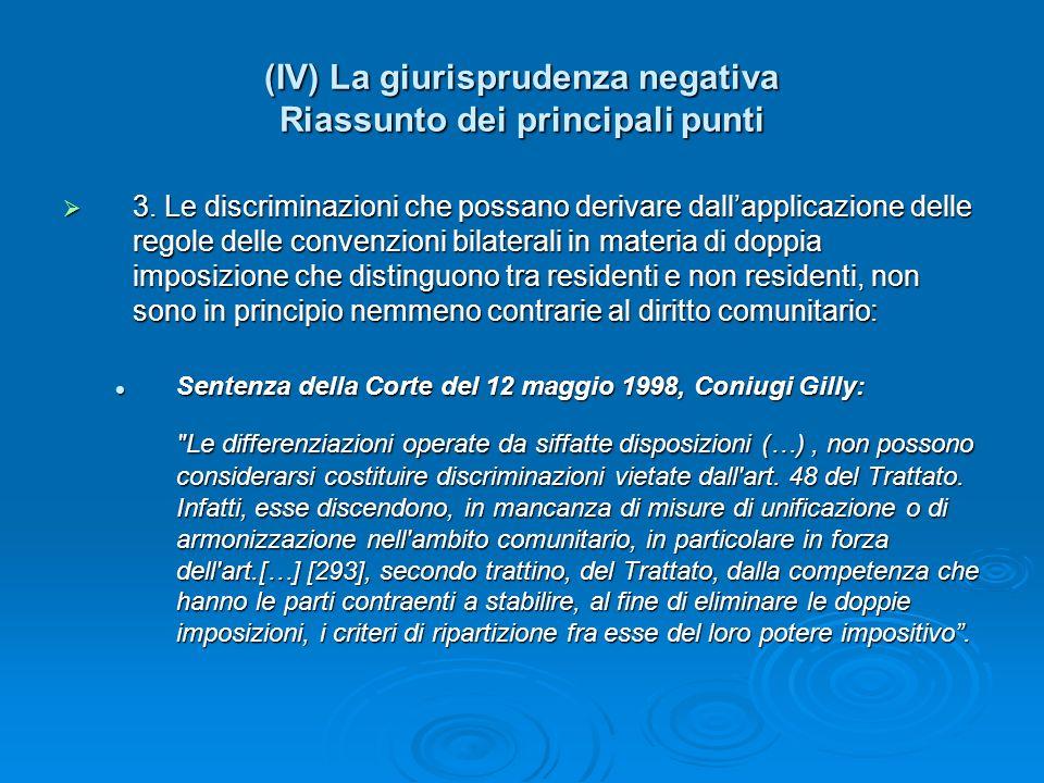 (IV) La giurisprudenza negativa Riassunto dei principali punti 3. Le discriminazioni che possano derivare dallapplicazione delle regole delle convenzi