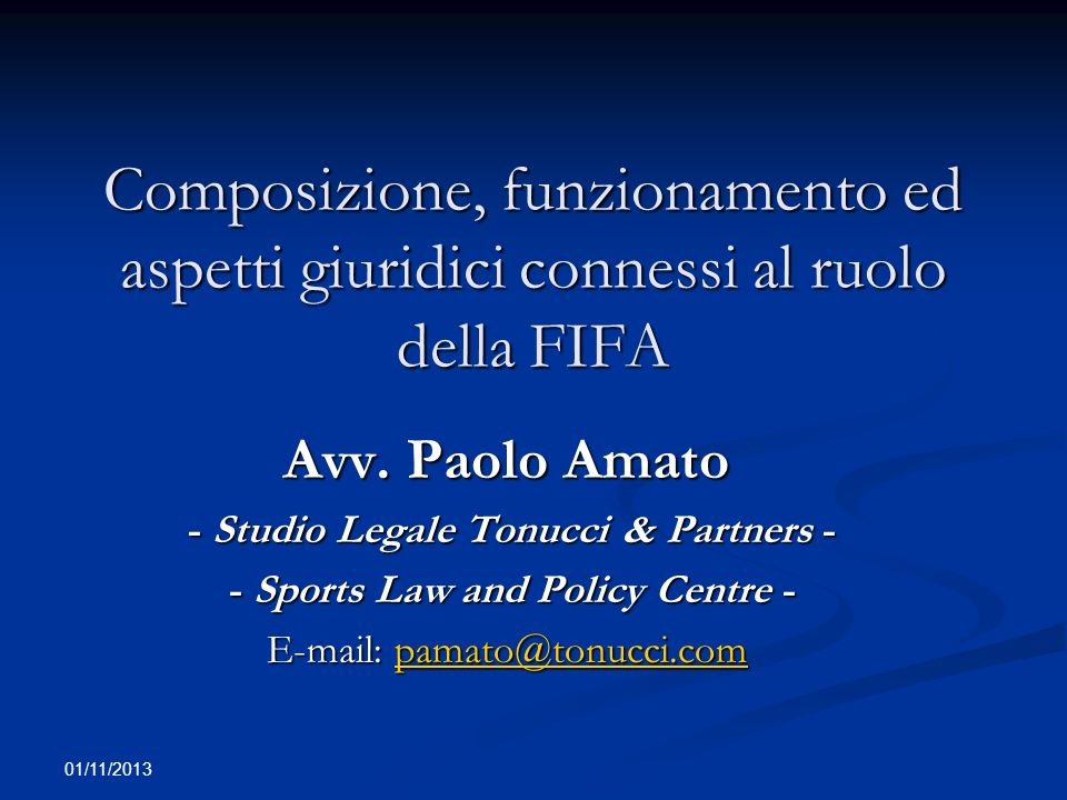 01/11/2013 Composizione, funzionamento ed aspetti giuridici connessi al ruolo della FIFA Avv. Paolo Amato - Studio Legale Tonucci & Partners - - Studi