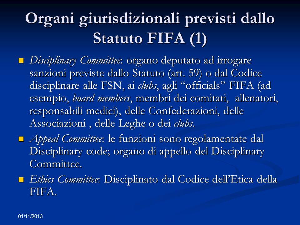 01/11/2013 Organi giurisdizionali previsti dallo Statuto FIFA (1) Disciplinary Committee: organo deputato ad irrogare sanzioni previste dallo Statuto