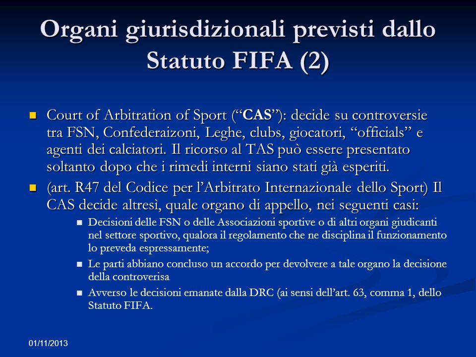01/11/2013 Organi giurisdizionali previsti dallo Statuto FIFA (2) Court of Arbitration of Sport (CAS): decide su controversie tra FSN, Confederaizoni,