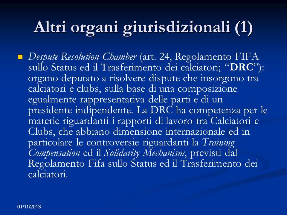 01/11/2013 Altri organi giurisdizionali (1) Despute Resolution Chamber (art. 24, Regolamento FIFA sullo Status ed il Trasferimento dei calciatori; DRC
