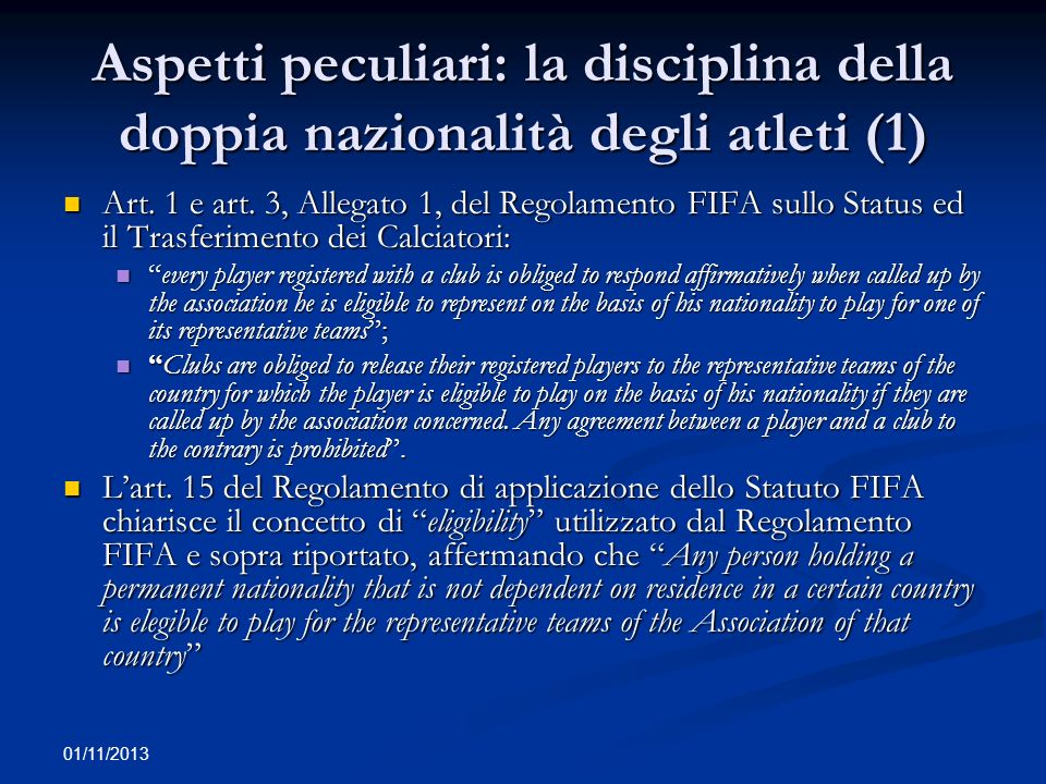 01/11/2013 Aspetti peculiari: la disciplina della doppia nazionalità degli atleti (1) Art. 1 e art. 3, Allegato 1, del Regolamento FIFA sullo Status e