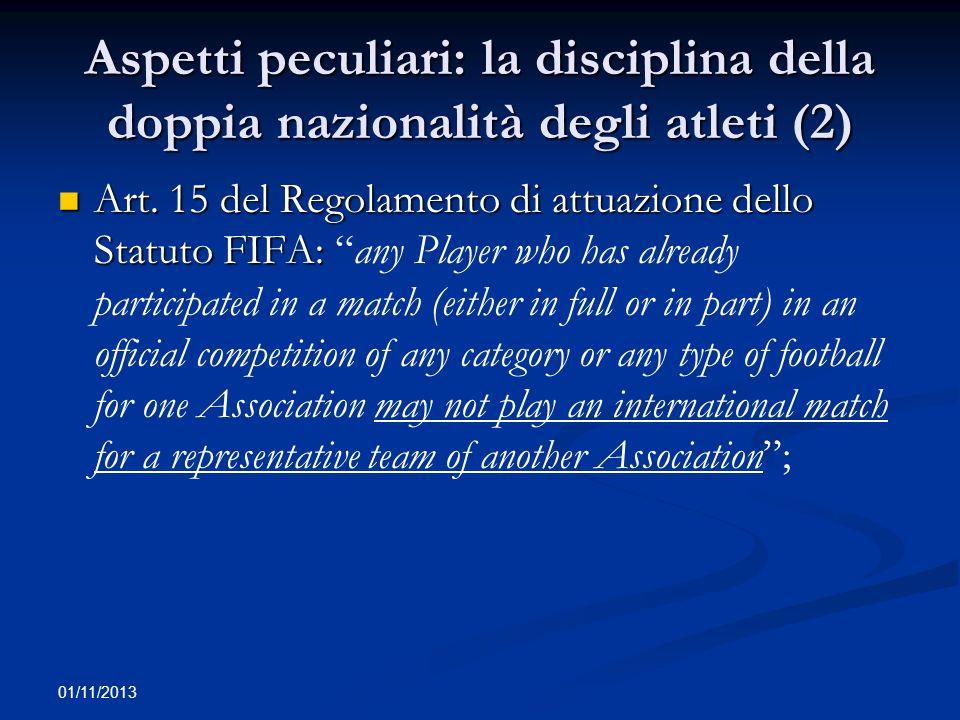 01/11/2013 Aspetti peculiari: la disciplina della doppia nazionalità degli atleti (2) Art. 15 del Regolamento di attuazione dello Statuto FIFA: Art. 1