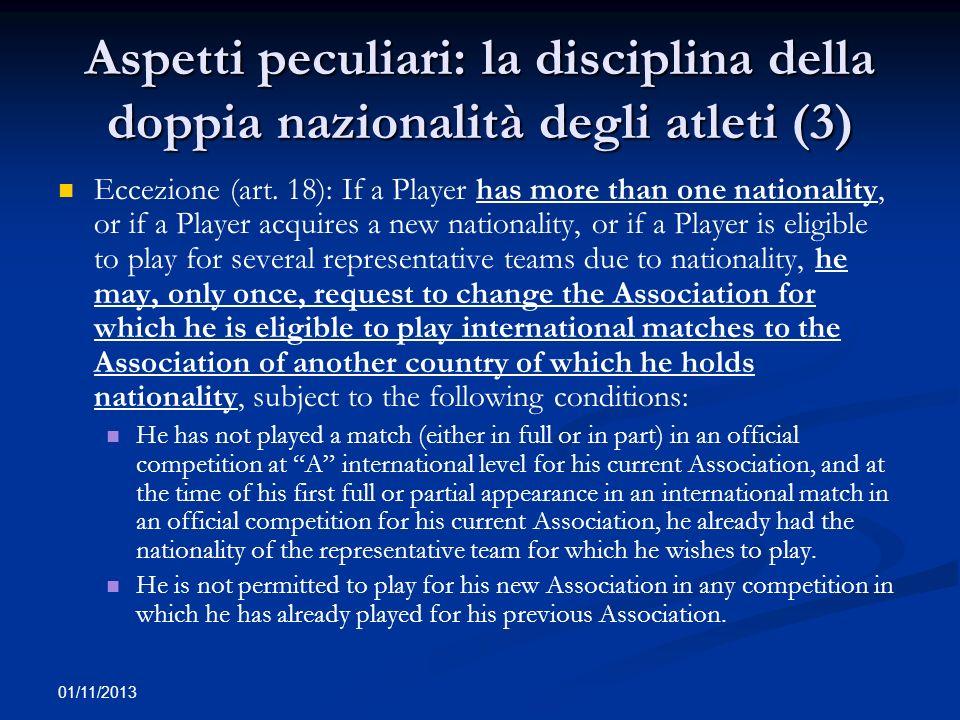 01/11/2013 Aspetti peculiari: la disciplina della doppia nazionalità degli atleti (3) Eccezione (art. 18): If a Player has more than one nationality,