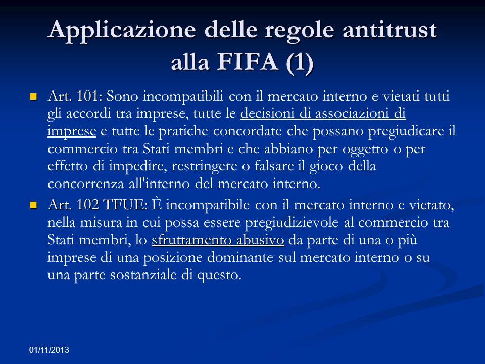01/11/2013 Applicazione delle regole antitrust alla FIFA (1) Art. 101:. Art. 101: Sono incompatibili con il mercato interno e vietati tutti gli accord