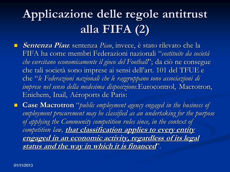 01/11/2013 Applicazione delle regole antitrust alla FIFA (2) Sentenza Piau: sentenza Piau, invece, è stato rilevato che la FIFA ha come membri Federaz