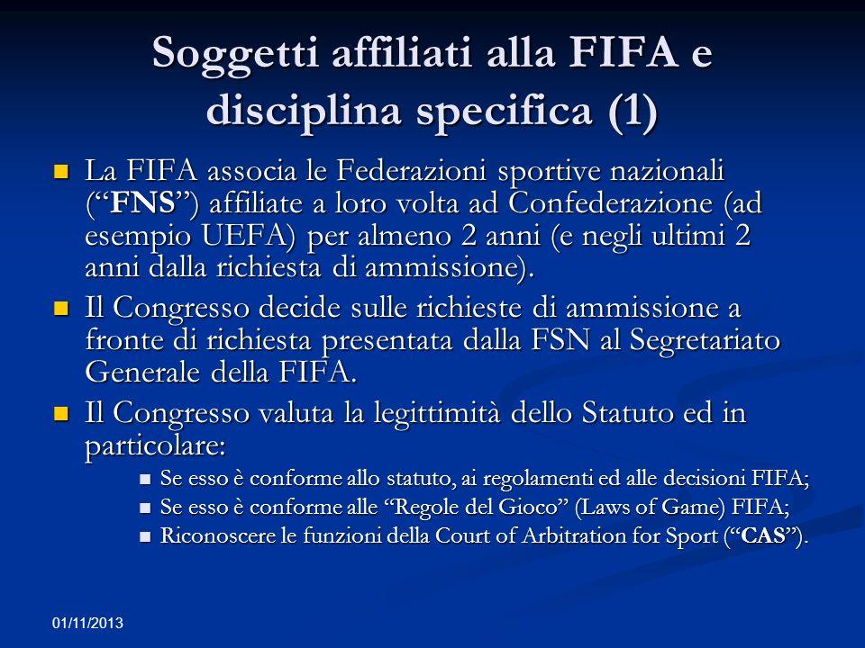 01/11/2013 Soggetti affiliati alla FIFA e disciplina specifica (1) La FIFA associa le Federazioni sportive nazionali (FNS) affiliate a loro volta ad C