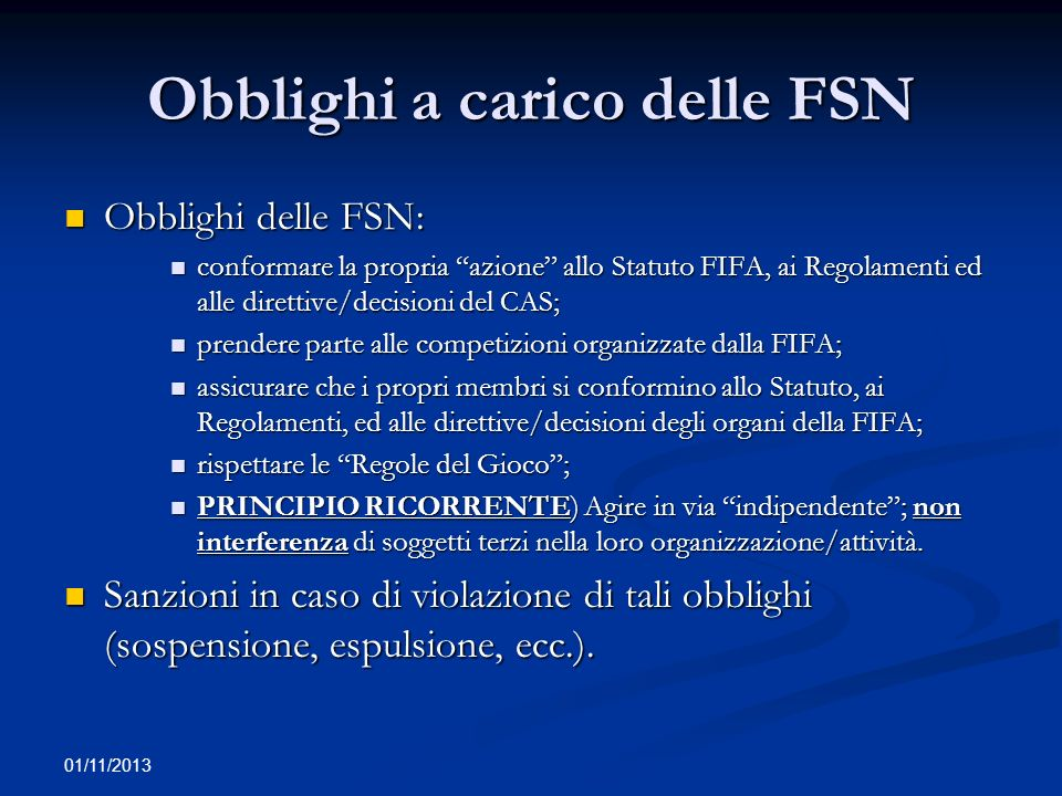 01/11/2013 Obblighi a carico delle FSN Obblighi delle FSN: Obblighi delle FSN: conformare la propria azione allo Statuto FIFA, ai Regolamenti ed alle