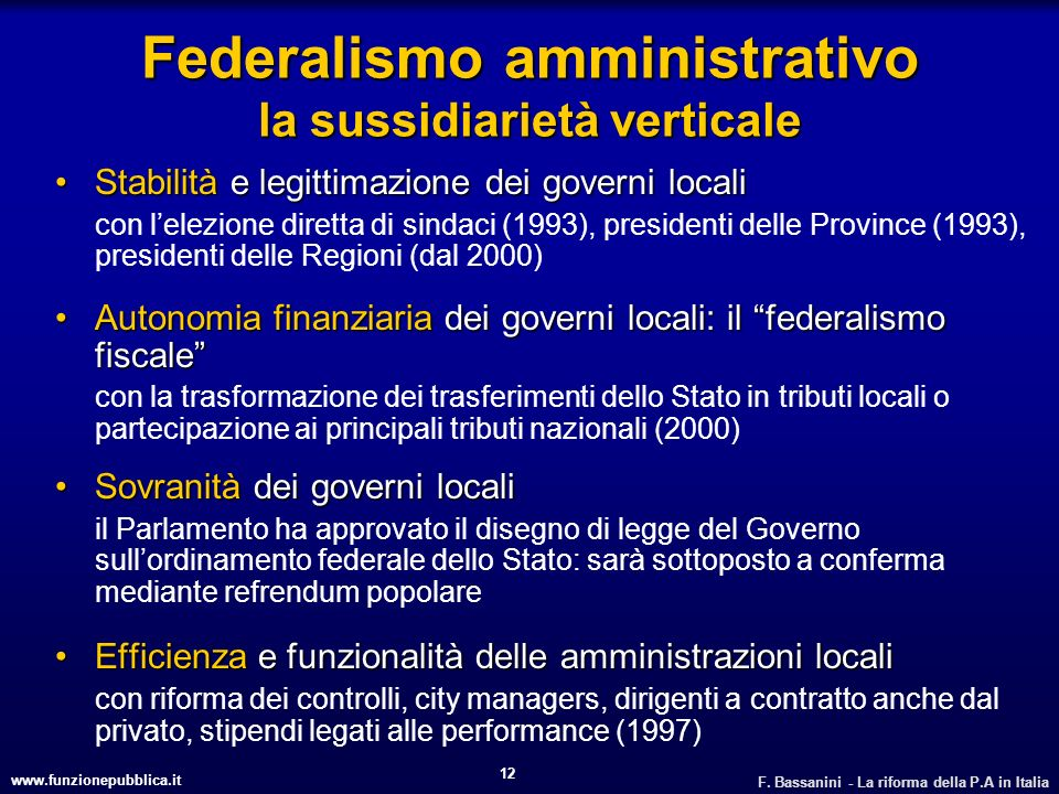 www.funzionepubblica.it F. Bassanini - La riforma della P.A in Italia 12 Federalismo amministrativo la sussidiarietà verticale Stabilità e legittimazi