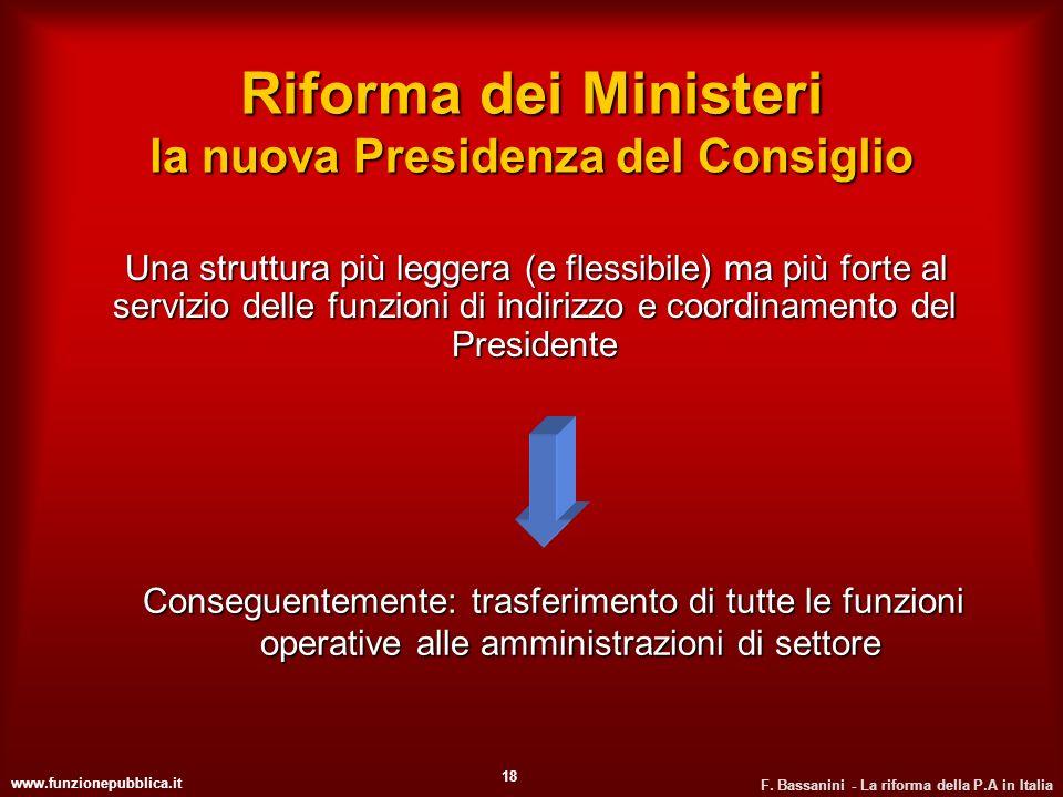 www.funzionepubblica.it F. Bassanini - La riforma della P.A in Italia 18 Riforma dei Ministeri la nuova Presidenza del Consiglio Una struttura più leg
