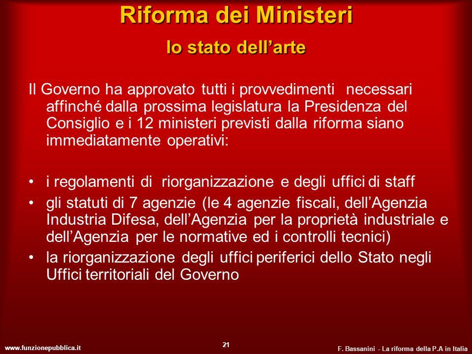 www.funzionepubblica.it F. Bassanini - La riforma della P.A in Italia 21 Riforma dei Ministeri lo stato dellarte Il Governo ha approvato tutti i provv