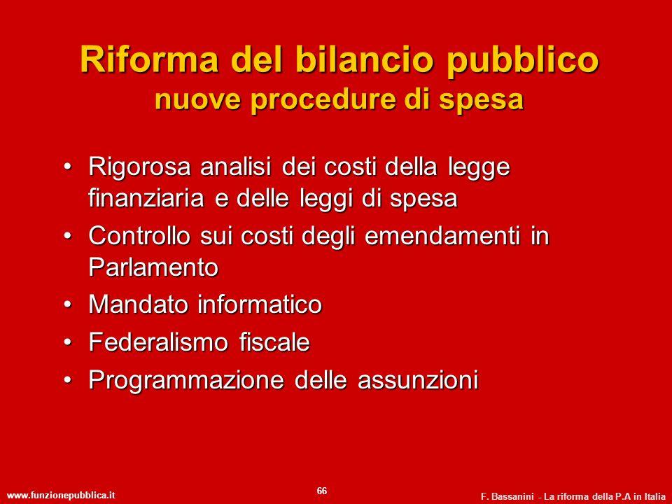 www.funzionepubblica.it F. Bassanini - La riforma della P.A in Italia 66 Riforma del bilancio pubblico nuove procedure di spesa Rigorosa analisi dei c