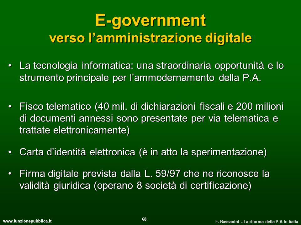 www.funzionepubblica.it F. Bassanini - La riforma della P.A in Italia 68 E-government verso lamministrazione digitale La tecnologia informatica: una s