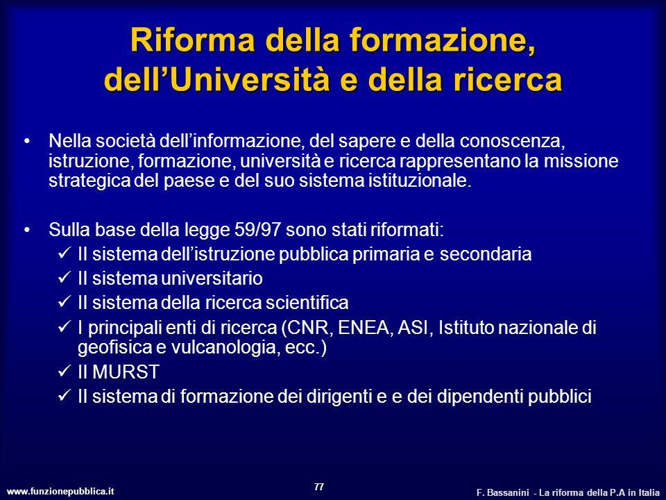 www.funzionepubblica.it F. Bassanini - La riforma della P.A in Italia 77 Riforma della formazione, dellUniversità e della ricerca Nella società dellin