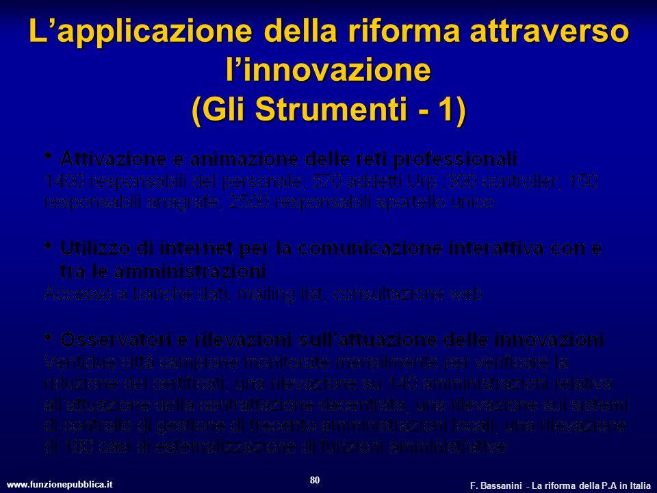 www.funzionepubblica.it F. Bassanini - La riforma della P.A in Italia 80 Lapplicazione della riforma attraverso linnovazione (Gli Strumenti - 1)