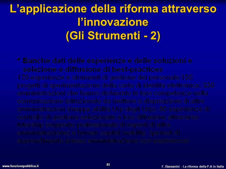 www.funzionepubblica.it F. Bassanini - La riforma della P.A in Italia 81 Lapplicazione della riforma attraverso linnovazione (Gli Strumenti - 2)