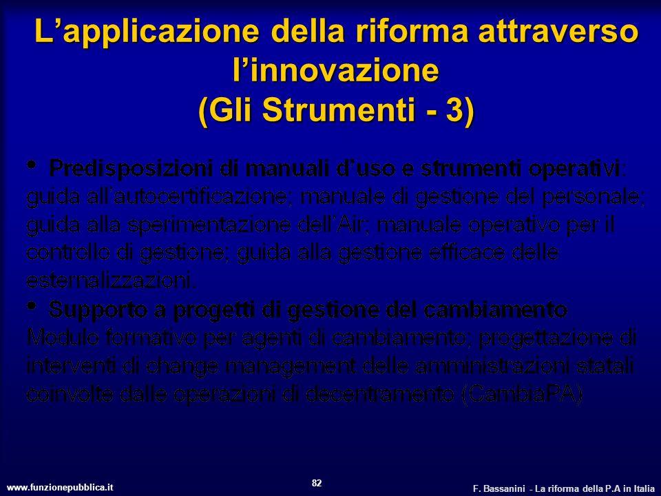 www.funzionepubblica.it F. Bassanini - La riforma della P.A in Italia 82 Lapplicazione della riforma attraverso linnovazione (Gli Strumenti - 3)