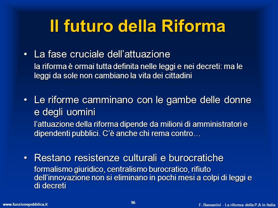 www.funzionepubblica.it F. Bassanini - La riforma della P.A in Italia 96 Il futuro della Riforma La fase cruciale dellattuazioneLa fase cruciale della