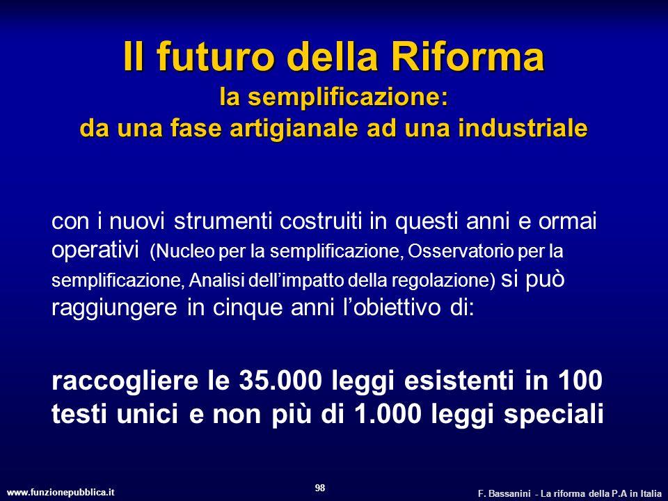 www.funzionepubblica.it F. Bassanini - La riforma della P.A in Italia 98 Il futuro della Riforma la semplificazione: da una fase artigianale ad una in
