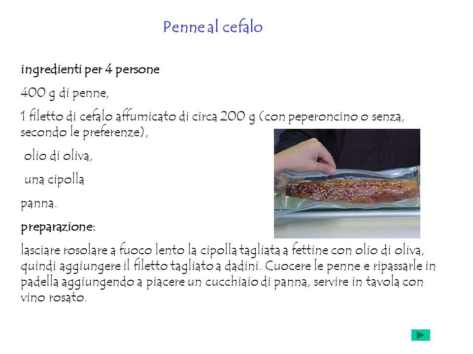 ingredienti per 4 persone 400 g di penne, 1 filetto di cefalo affumicato di circa 200 g (con peperoncino o senza, secondo le preferenze), olio di oliv