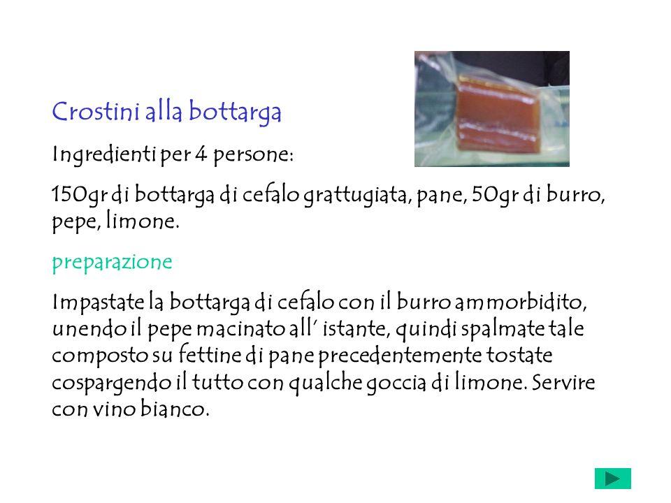 Crostini alla bottarga Ingredienti per 4 persone: 150gr di bottarga di cefalo grattugiata, pane, 50gr di burro, pepe, limone. preparazione Impastate l