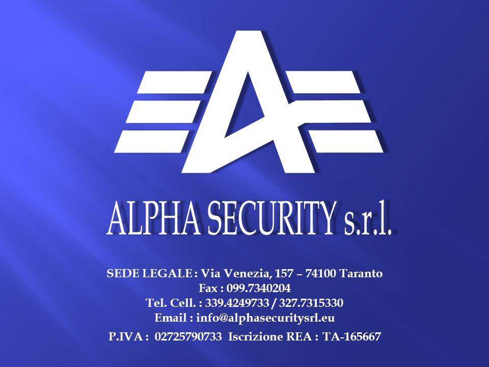 SEDE LEGALE : Via Venezia, 157 – 74100 Taranto Fax : 099.7340204 Tel. Cell. : 339.4249733 / 327.7315330 Email : info@alphasecuritysrl.eu P.IVA : 02725
