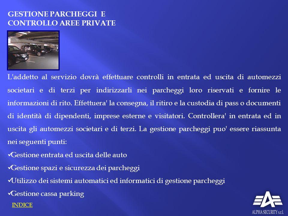 L'addetto al servizio dovrà effettuare controlli in entrata ed uscita di automezzi societari e di terzi per indirizzarli nei parcheggi loro riservati