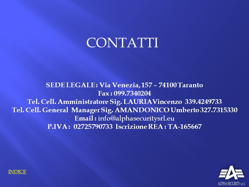 CONTATTI SEDE LEGALE : Via Venezia, 157 – 74100 Taranto Fax : 099.7340204 Tel. Cell. Amministratore Sig. LAURIAVincenzo 339.4249733 Tel. Cell. General
