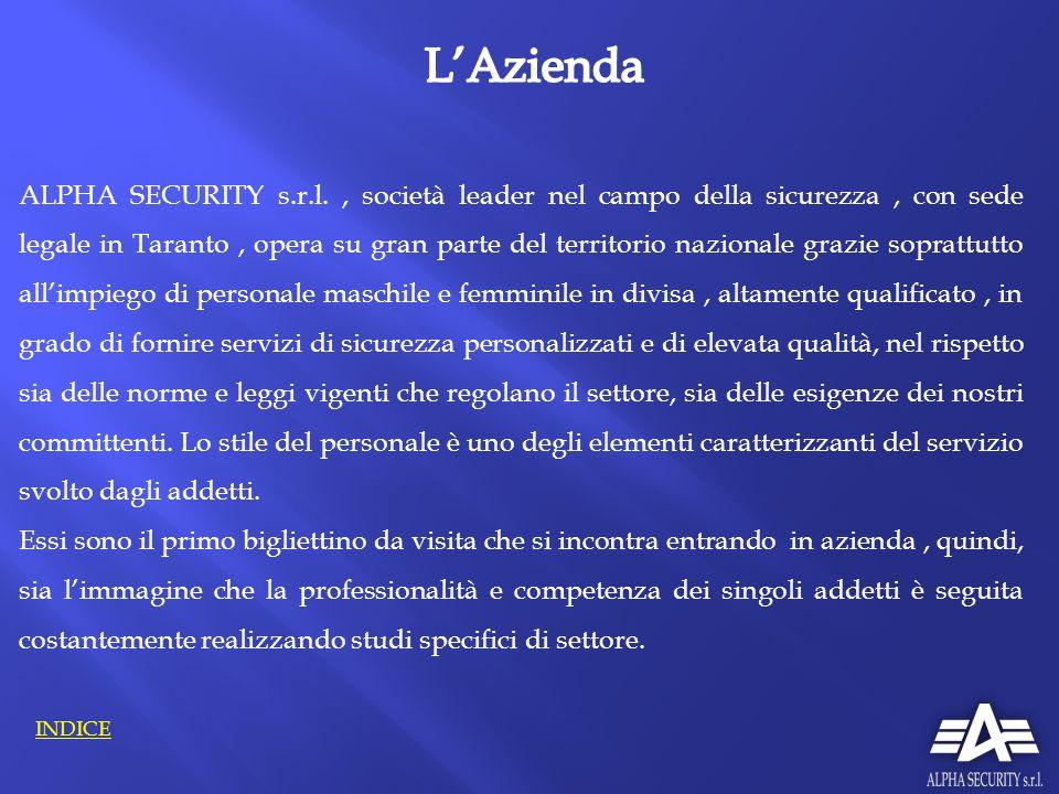 ALPHA SECURITY s.r.l., società leader nel campo della sicurezza, con sede legale in Taranto, opera su gran parte del territorio nazionale grazie sopra