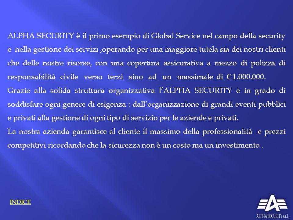 ALPHA SECURITY è il primo esempio di Global Service nel campo della security e nella gestione dei servizi,operando per una maggiore tutela sia dei nos