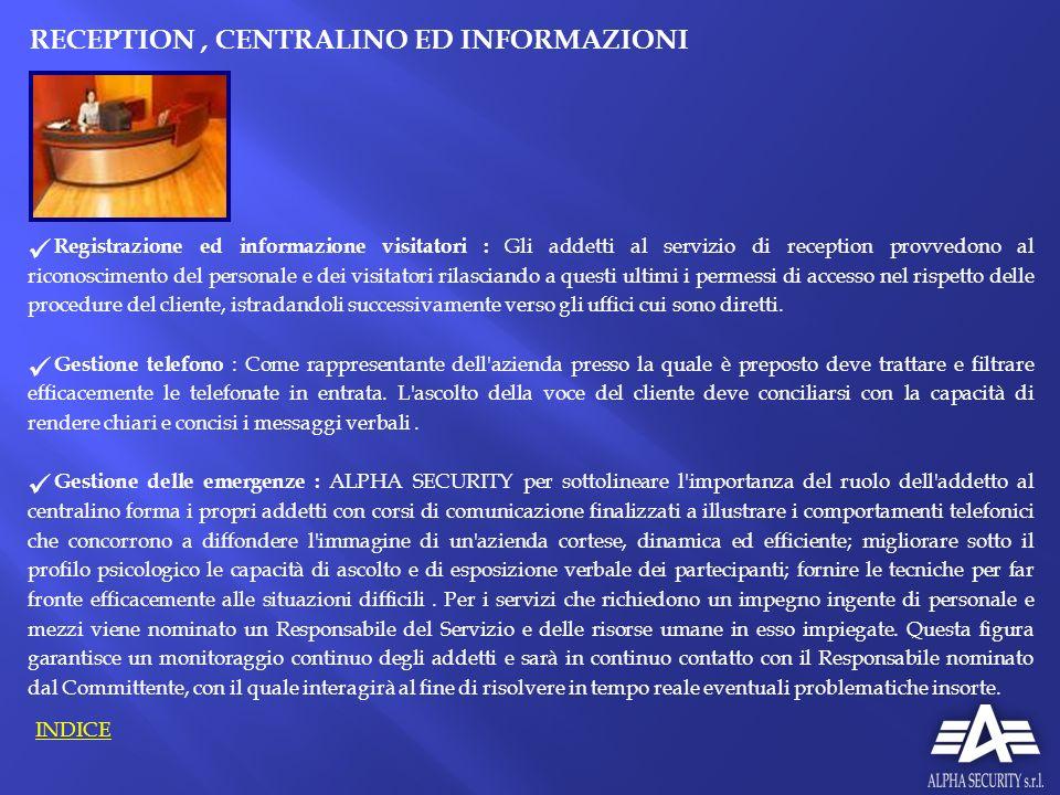 RECEPTION, CENTRALINO ED INFORMAZIONI Registrazione ed informazione visitatori : Gli addetti al servizio di reception provvedono al riconoscimento del