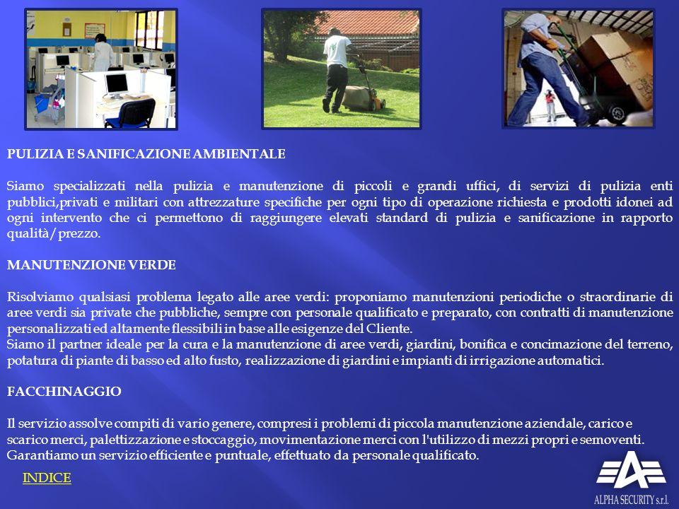 INDICE PULIZIA E SANIFICAZIONE AMBIENTALE Siamo specializzati nella pulizia e manutenzione di piccoli e grandi uffici, di servizi di pulizia enti pubb