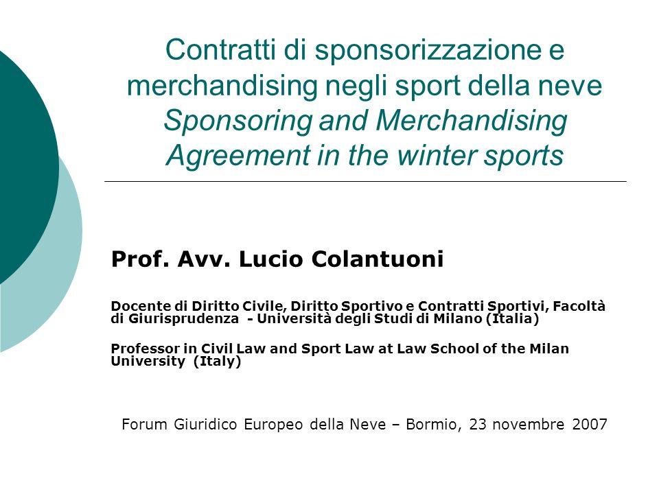 Contratti di sponsorizzazione e merchandising negli sport della neve Sponsoring and Merchandising Agreement in the winter sports Prof. Avv. Lucio Cola