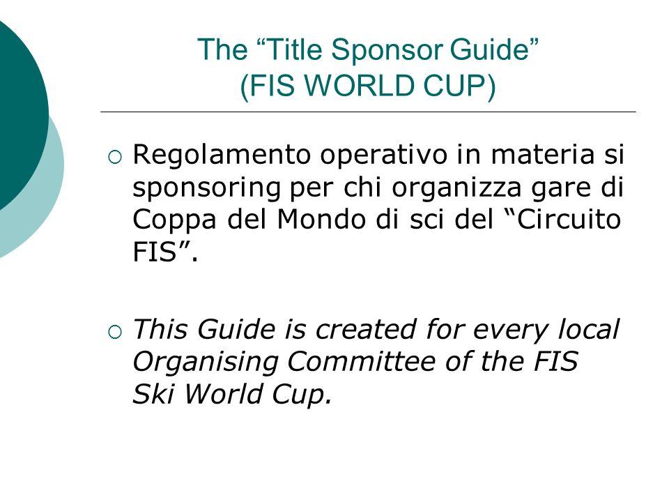 The Title Sponsor Guide (FIS WORLD CUP) Regolamento operativo in materia si sponsoring per chi organizza gare di Coppa del Mondo di sci del Circuito F