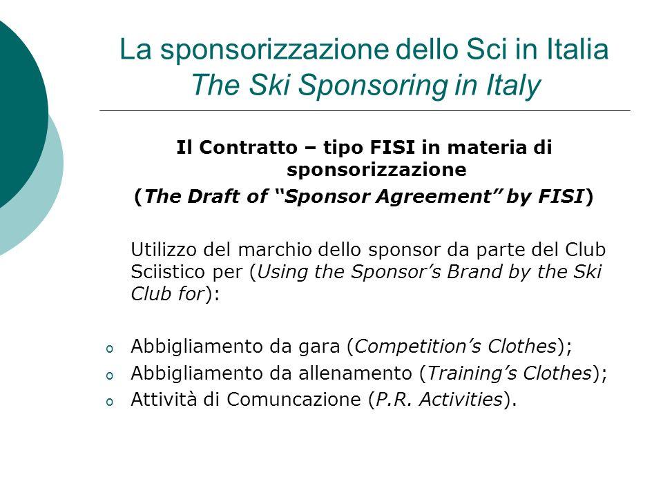 La sponsorizzazione dello Sci in Italia The Ski Sponsoring in Italy Il Contratto – tipo FISI in materia di sponsorizzazione (The Draft of Sponsor Agre