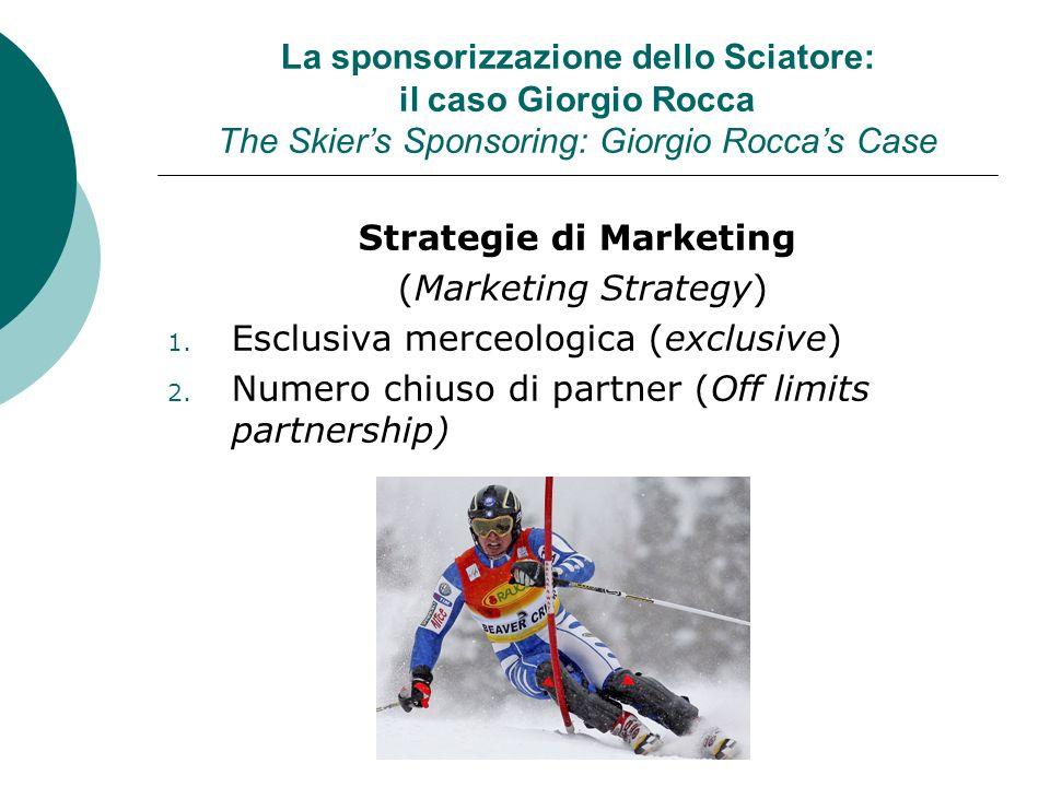 La sponsorizzazione dello Sciatore: il caso Giorgio Rocca The Skiers Sponsoring: Giorgio Roccas Case Strategie di Marketing (Marketing Strategy) 1. Es