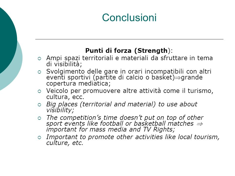 Conclusioni Punti di forza (Strength): Ampi spazi territoriali e materiali da sfruttare in tema di visibilità; Svolgimento delle gare in orari incompa