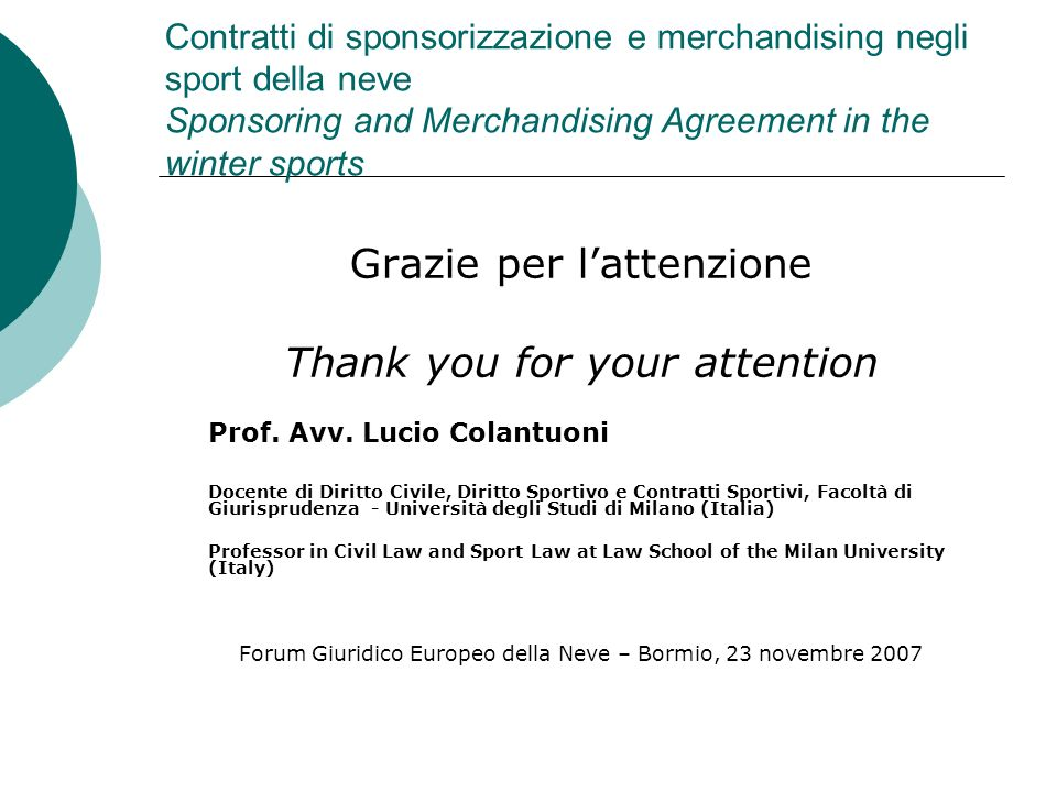 Contratti di sponsorizzazione e merchandising negli sport della neve Sponsoring and Merchandising Agreement in the winter sports Grazie per lattenzion