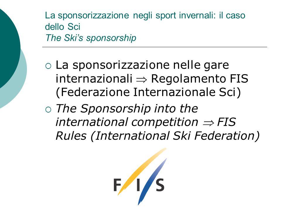 La sponsorizzazione negli sport invernali: il caso dello Sci The Skis sponsorship La sponsorizzazione nelle gare internazionali Regolamento FIS (Feder