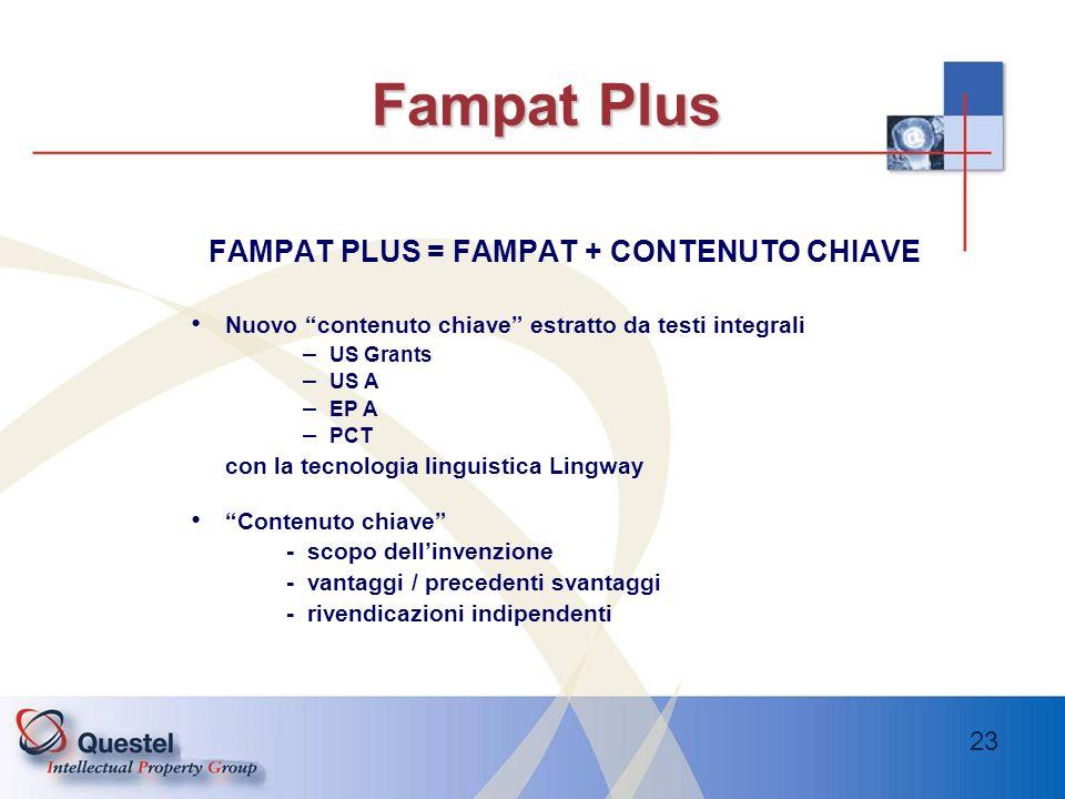 23 Fampat Plus FAMPAT PLUS = FAMPAT + CONTENUTO CHIAVE Nuovo contenuto chiave estratto da testi integrali – US Grants – US A – EP A – PCT con la tecno